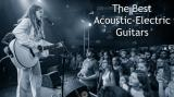 The Highest Rated Acoustic-Electric Guitars