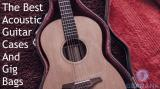 The Best Acoustic Guitar Cases and Gig Bags
