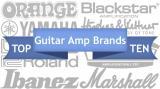 Top Ten Guitar Amp Brands