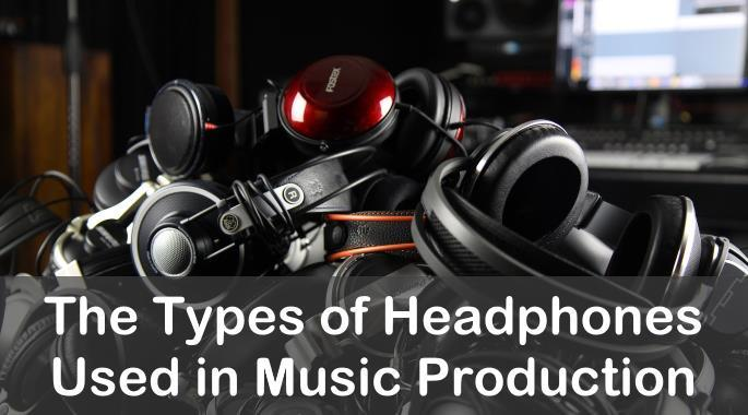 The Different Types Of Headphones For Music Production Explained